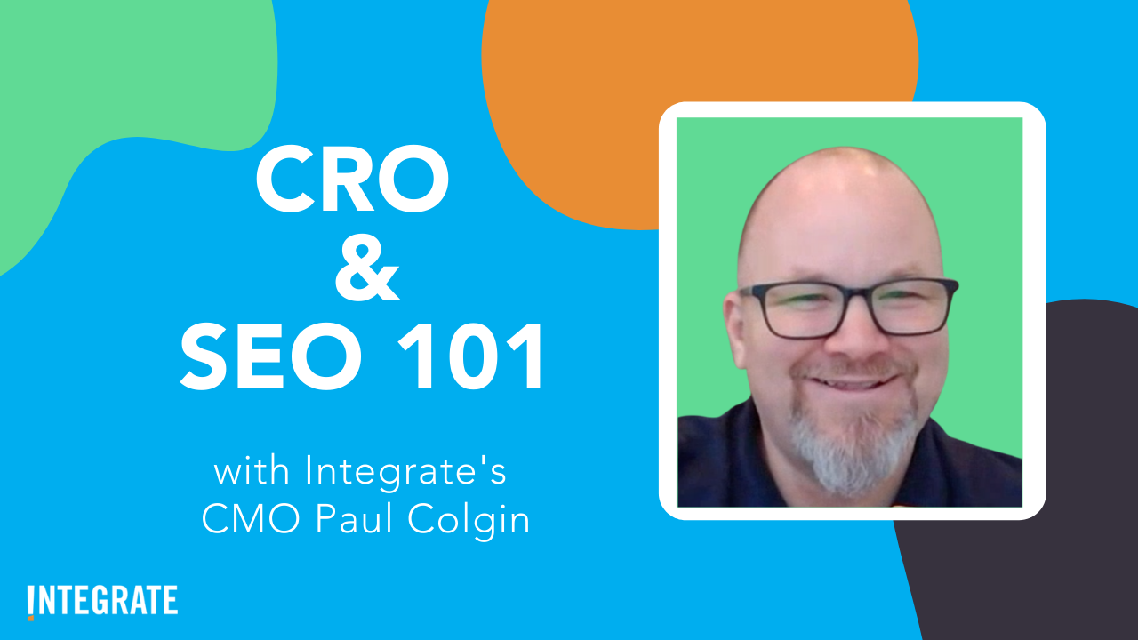 CRO & SEO 101 with Paul Colgin at Integrate Agency